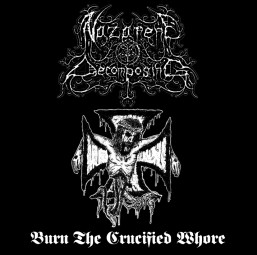 Nazarene Decomposing - Burn The Crucified Whore